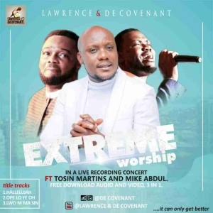 Lawrence X Decovenant - Halleluyah Medley - Extreme Worship Ft. Pastor Tosin Martins & Mike Abdul